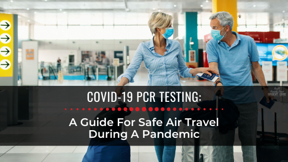 COVID-19 PCR Testing: A Guide For Safe Air Travel During A Pandemic