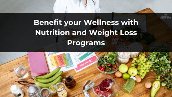 Benefit your Wellness with Nutrition and Weight Loss Programs